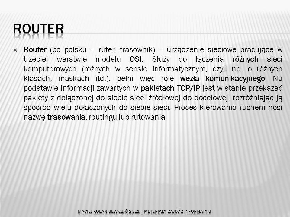 Router (po polsku – ruter, trasownik) – urządzenie sieciowe pracujące w trzeciej warstwie modelu OSI.