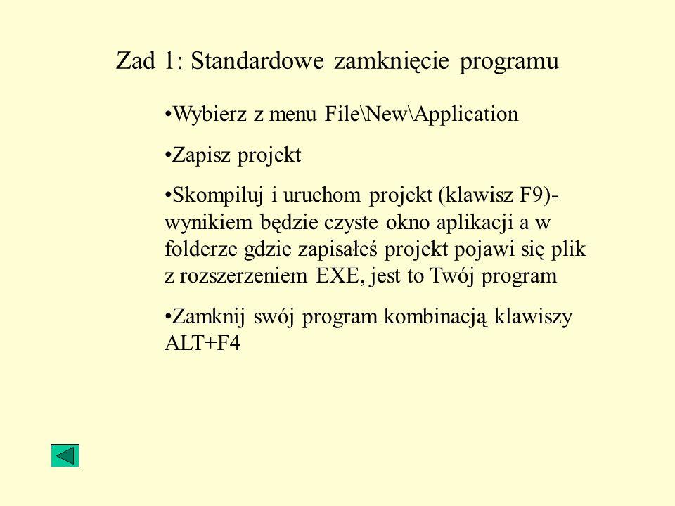 Zad 1: Standardowe zamknięcie programu Wybierz z menu File\New\Application Zapisz projekt Skompiluj i uruchom projekt (klawisz F9)- wynikiem będzie cz