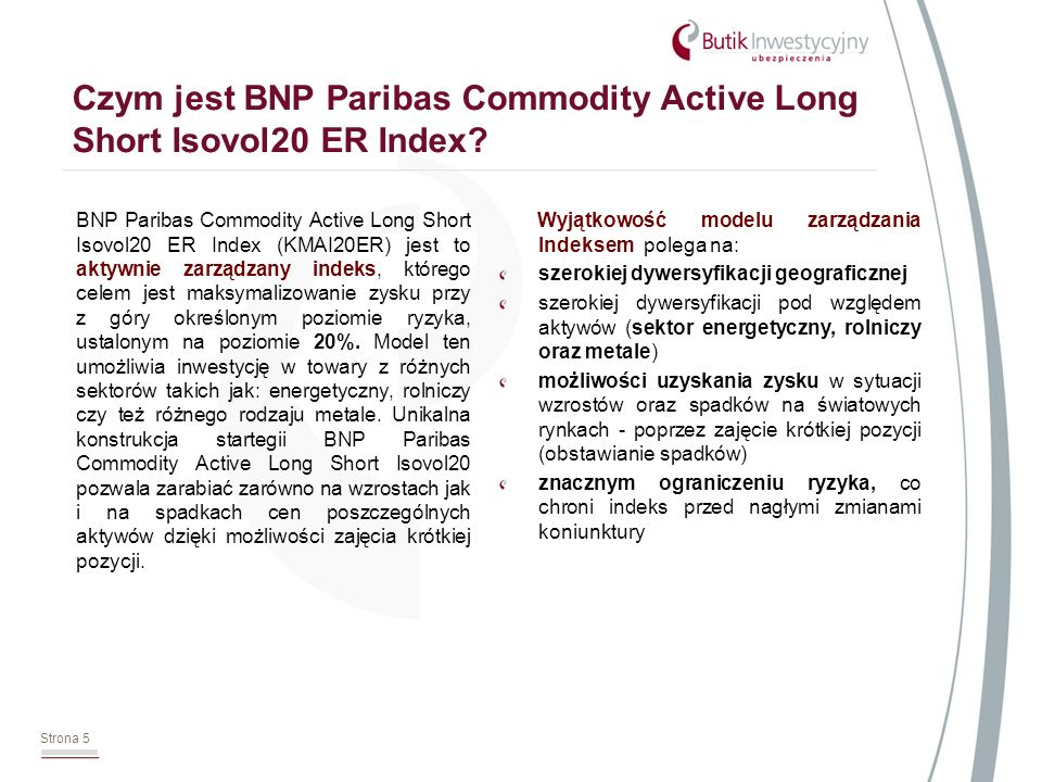Strona 5 Czym jest BNP Paribas Commodity Active Long Short Isovol20 ER Index? BNP Paribas Commodity Active Long Short Isovol20 ER Index (KMAI20ER) jes