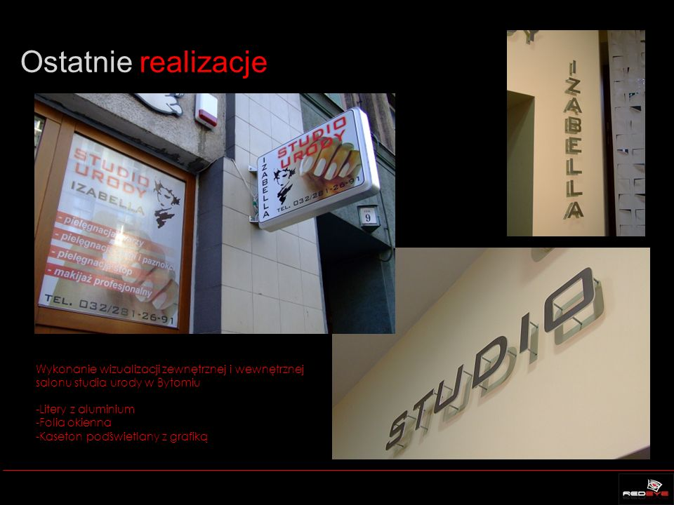 Ostatnie realizacje Wykonanie wizualizacji zewnętrznej i wewnętrznej salonu studia urody w Bytomiu -Litery z aluminium -Folia okienna -Kaseton podświetlany z grafiką