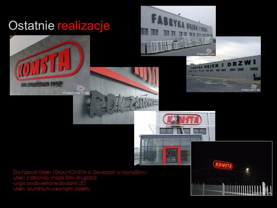 Ostatnie realizacje Dla Fabryki Okien i Drzwi KOMSTA w Gliwicach wykonaliśmy: -Litery z dibondu (napis 50m długości) -Logo podświetlane diodami LED -Litery aluminium wewnątrz obiektu