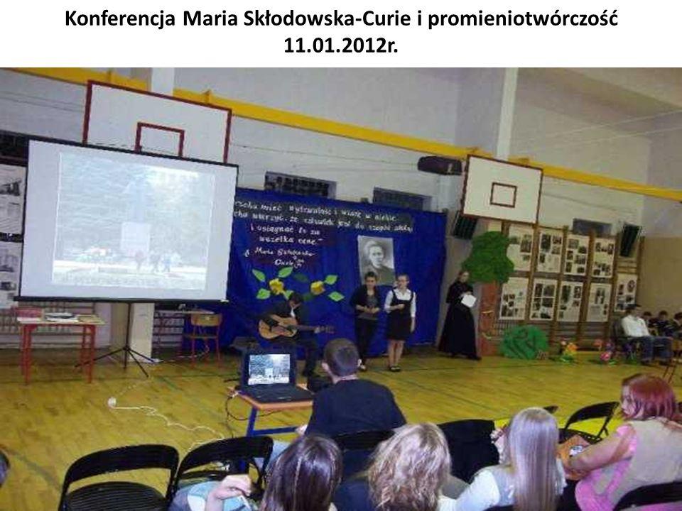 Konferencja Maria Skłodowska-Curie i promieniotwórczość 11.01.2012r.