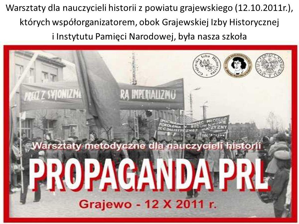 Warsztaty dla nauczycieli historii z powiatu grajewskiego (12.10.2011r.), których współorganizatorem, obok Grajewskiej Izby Historycznej i Instytutu Pamięci Narodowej, była nasza szkoła