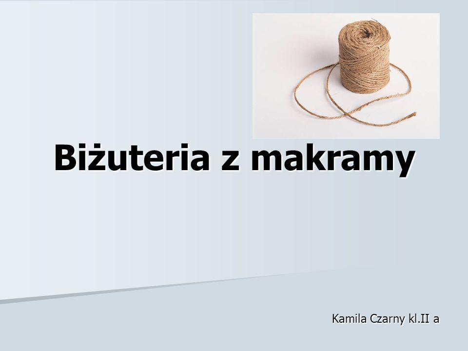 Makrama Makrama stara sztuka wiązania sznurka bez użycia igieł, szydełka, drutów.