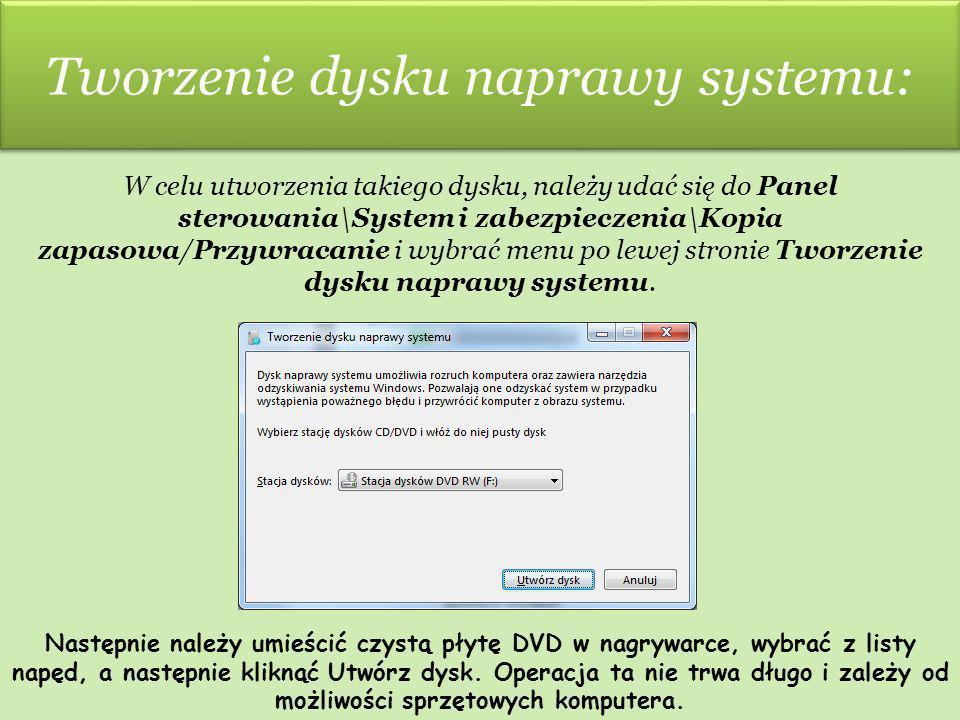 Tworzenie dysku naprawy systemu: W celu utworzenia takiego dysku, należy udać się do Panel sterowania\System i zabezpieczenia\Kopia zapasowa/Przywraca