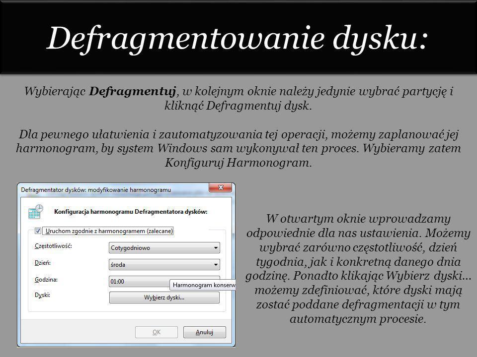 Defragmentowanie dysku: Wybierając Defragmentuj, w kolejnym oknie należy jedynie wybrać partycję i kliknąć Defragmentuj dysk. Dla pewnego ułatwienia i