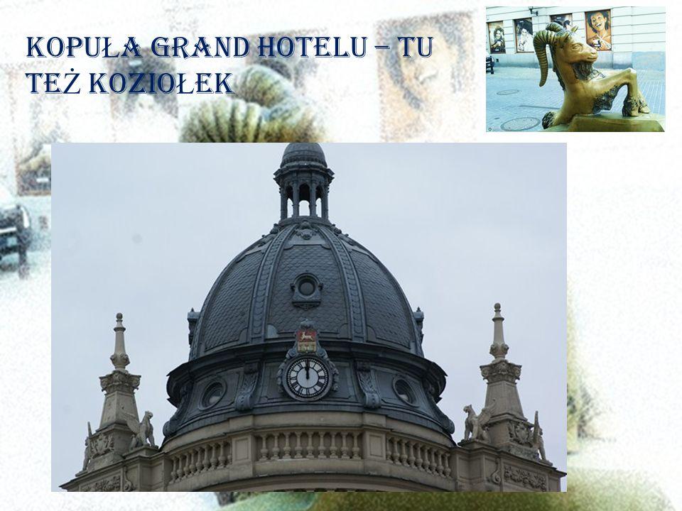 Kopu Ł a Grand Hotelu – tu te Ż kozio Ł ek