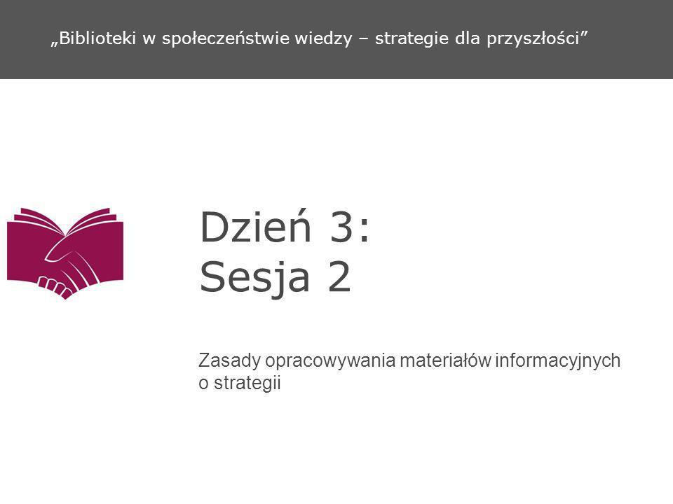 Dzień 3: Sesja 2 Zasady opracowywania materiałów informacyjnych o strategii Biblioteki w społeczeństwie wiedzy – strategie dla przyszłości