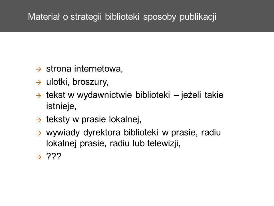 Materiał o strategii biblioteki sposoby publikacji strona internetowa, ulotki, broszury, tekst w wydawnictwie biblioteki – jeżeli takie istnieje, teks