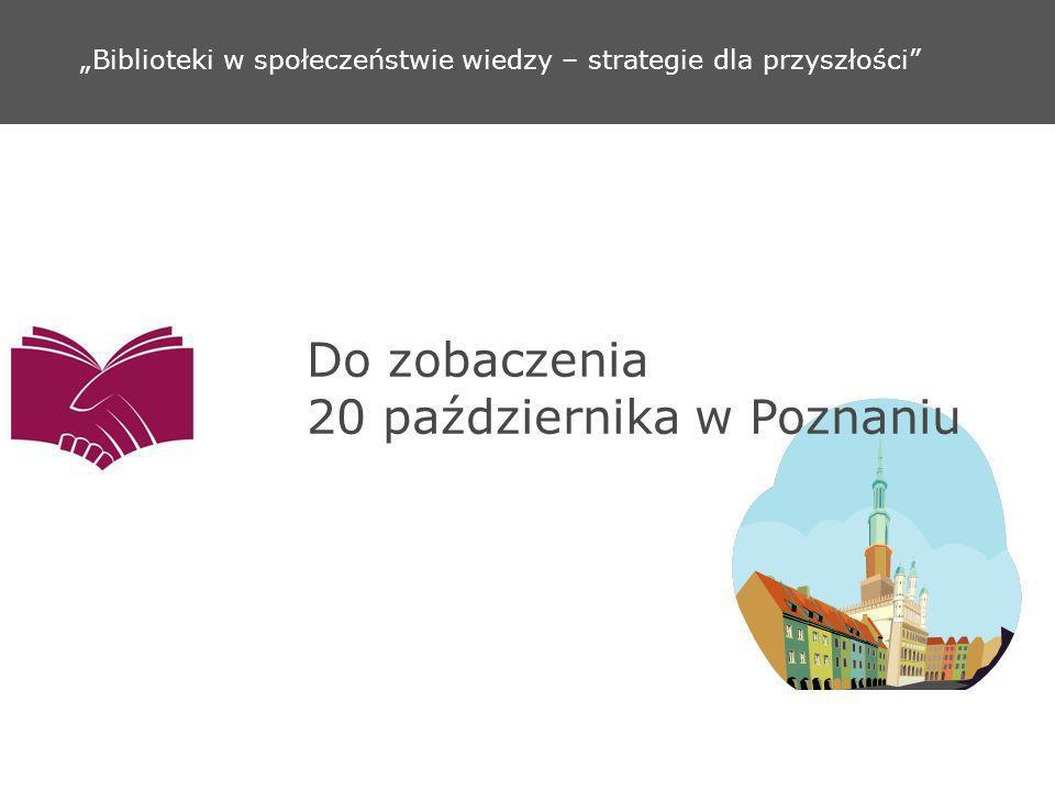 Do zobaczenia 20 października w Poznaniu Biblioteki w społeczeństwie wiedzy – strategie dla przyszłości
