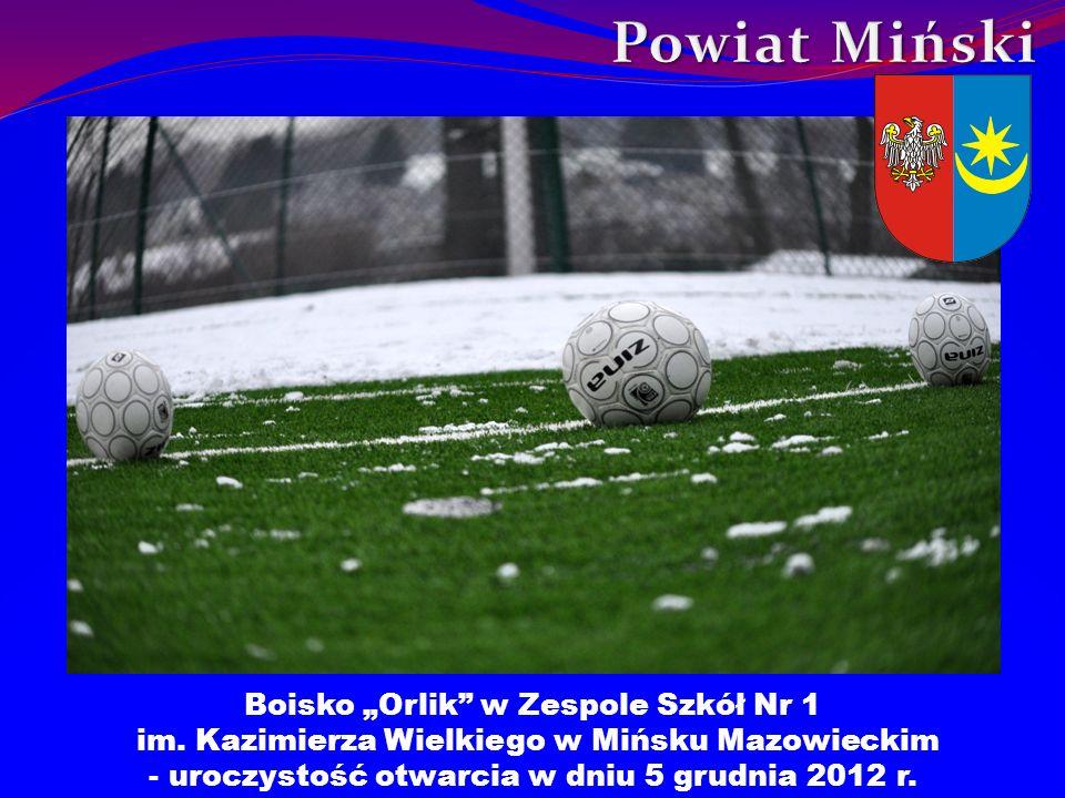 Boisko Orlik w Zespole Szkół Nr 1 im. Kazimierza Wielkiego w Mińsku Mazowieckim - uroczystość otwarcia w dniu 5 grudnia 2012 r.