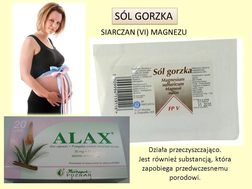Działa przeczyszczająco. Jest również substancją, która zapobiega przedwczesnemu porodowi. SIARCZAN (VI) MAGNEZU SÓL GORZKA