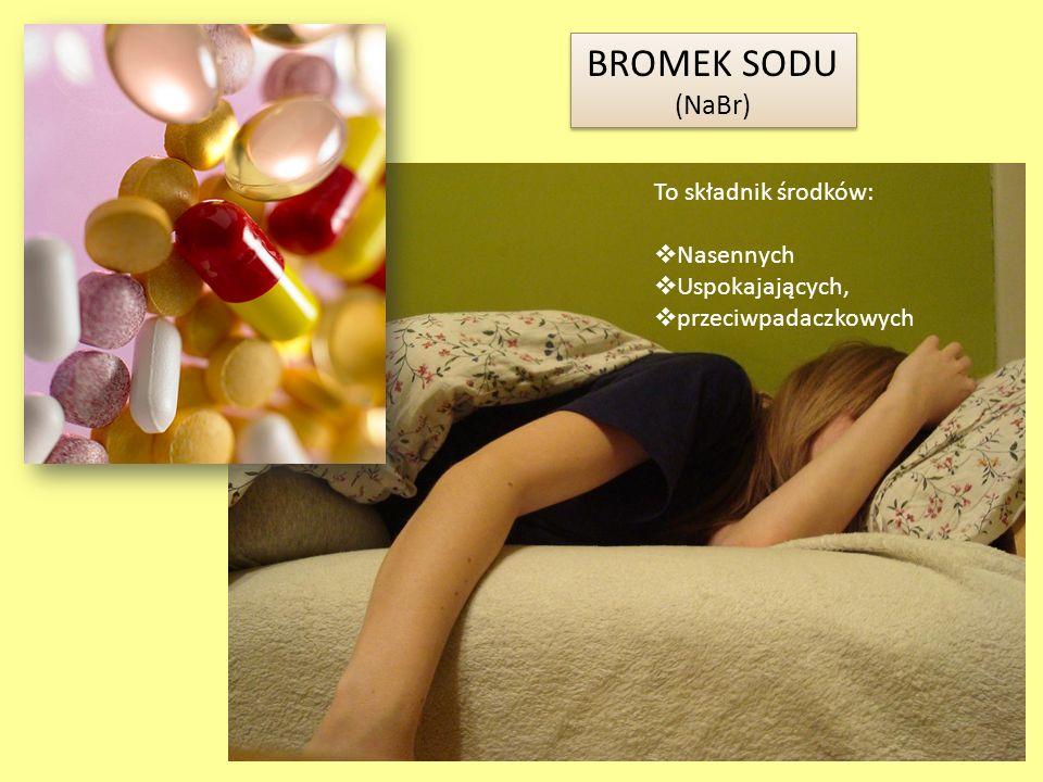 BROMEK SODU (NaBr) To składnik środków: Nasennych Uspokajających, przeciwpadaczkowych