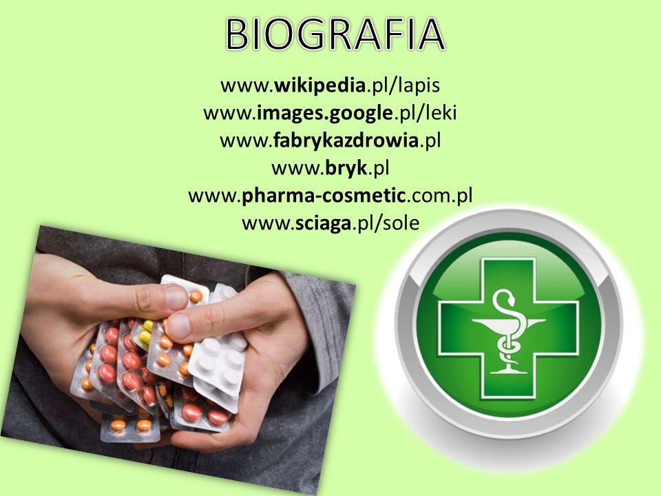 www.wikipedia.pl/lapis www.images.google.pl/leki www.fabrykazdrowia.pl www.bryk.pl www.pharma-cosmetic.com.pl www.sciaga.pl/sole