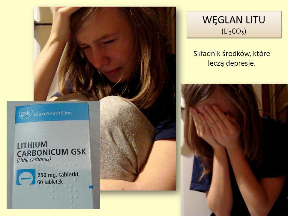 Składnik środków, które leczą depresje. WĘGLAN LITU (LiCO) WĘGLAN LITU (LiCO)
