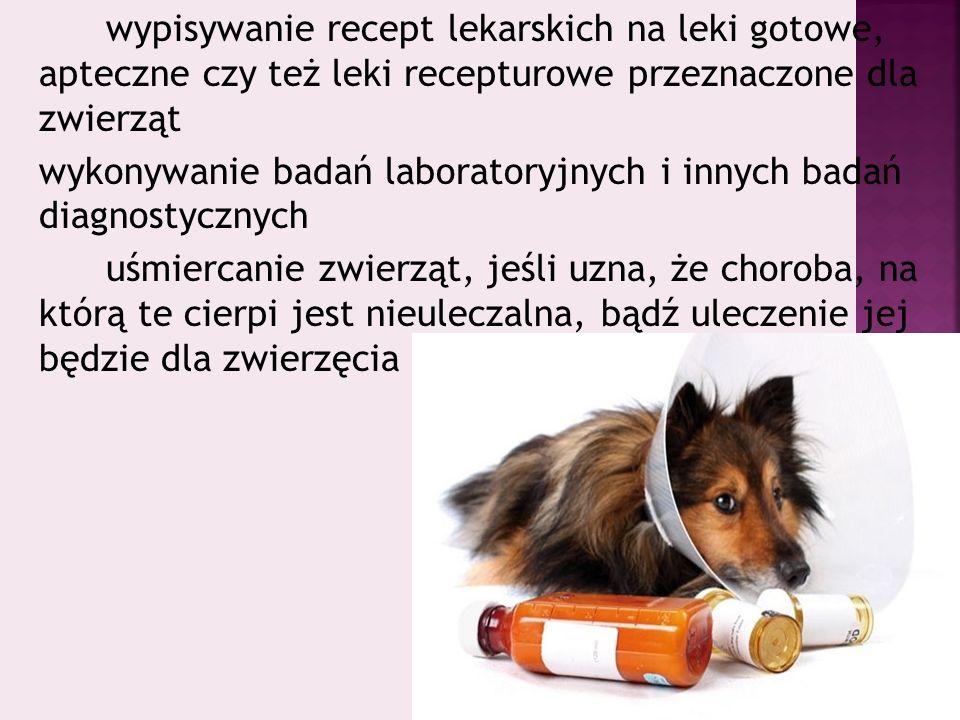 wypisywanie recept lekarskich na leki gotowe, apteczne czy też leki recepturowe przeznaczone dla zwierząt wykonywanie badań laboratoryjnych i innych b