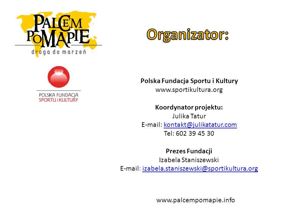 Polska Fundacja Sportu i Kultury www.sportikultura.org Koordynator projektu: Julika Tatur E-mail: kontakt@julikatatur.comkontakt@julikatatur.com Tel: