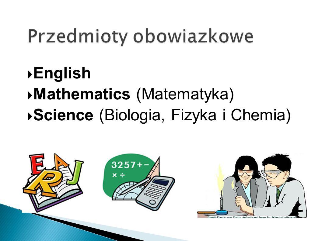 English Mathematics (Matematyka) Science (Biologia, Fizyka i Chemia)