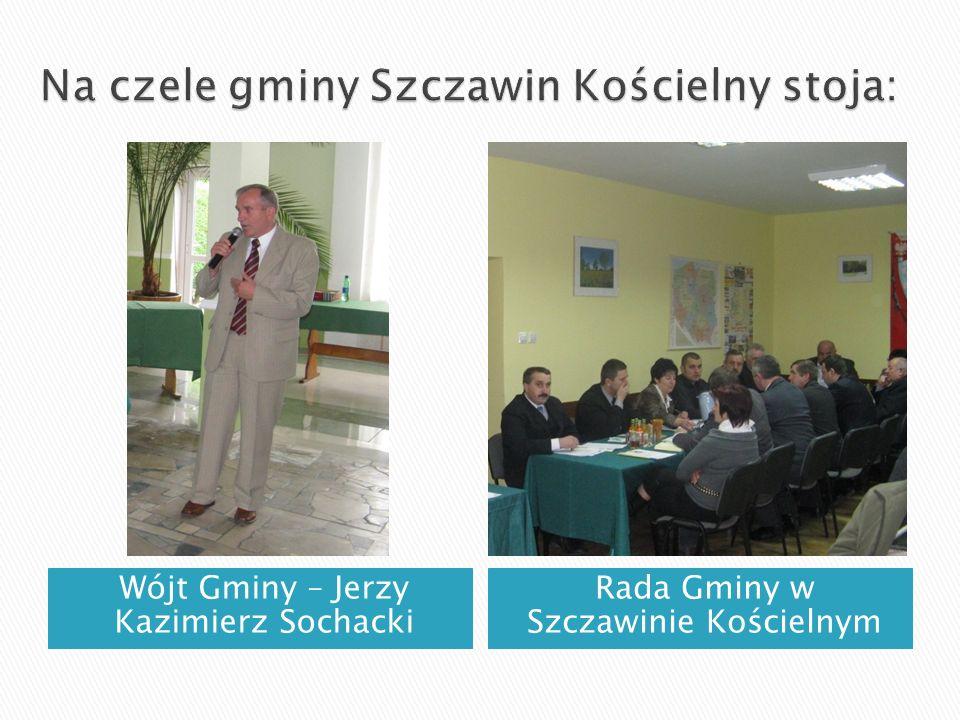 Wójt Gminy – Jerzy Kazimierz Sochacki Rada Gminy w Szczawinie Kościelnym