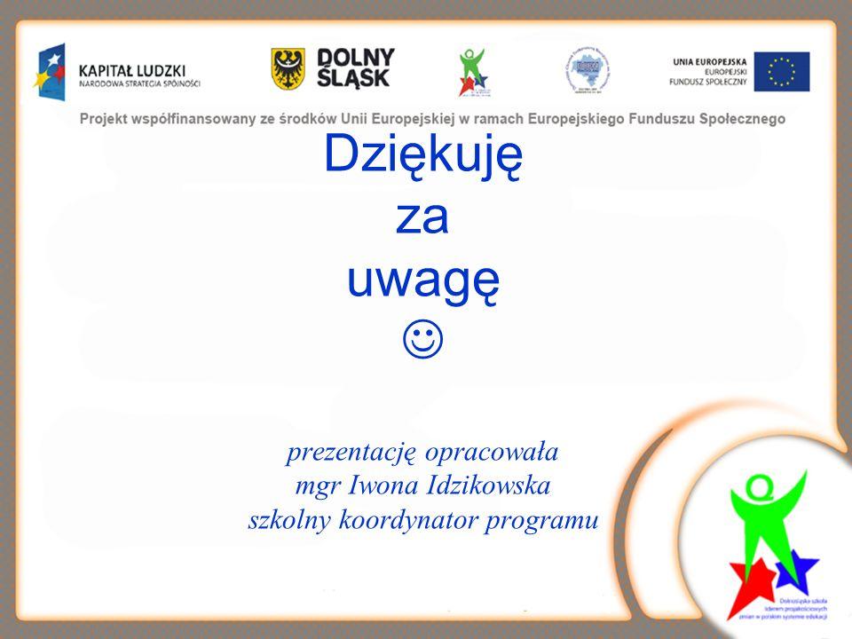 Dziękuję za uwagę prezentację opracowała mgr Iwona Idzikowska szkolny koordynator programu