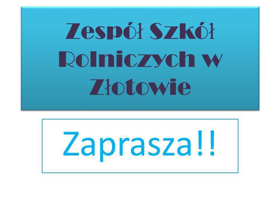 Zespó ł Szkó ł Rolniczych w Z ł otowie Zaprasza!!