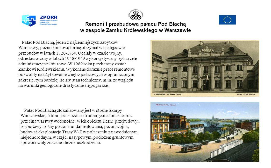 Remont i przebudowa pałacu Pod Blachą w zespole Zamku Królewskiego w Warszawie Pałac Pod Blachą, jeden z najcenniejszych zabytków Warszawy, późnobarokową formę otrzymał w następstwie przebudów w latach 1720-1760.