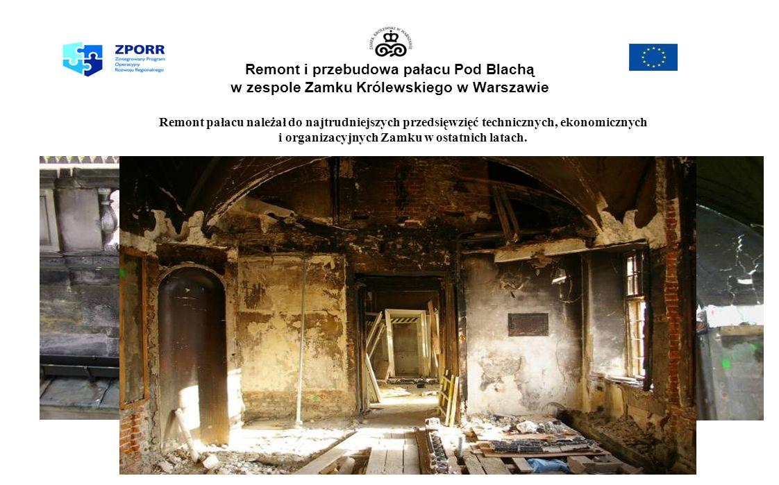 Remont i przebudowa pałacu Pod Blachą w zespole Zamku Królewskiego w Warszawie Remont pałacu należał do najtrudniejszych przedsięwzięć technicznych, ekonomicznych i organizacyjnych Zamku w ostatnich latach.