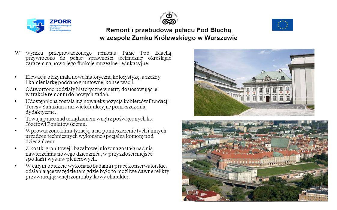 W wyniku przeprowadzonego remontu Pałac Pod Blachą przywrócono do pełnej sprawności technicznej określając zarazem na nowo jego funkcje muzealne i edukacyjne.