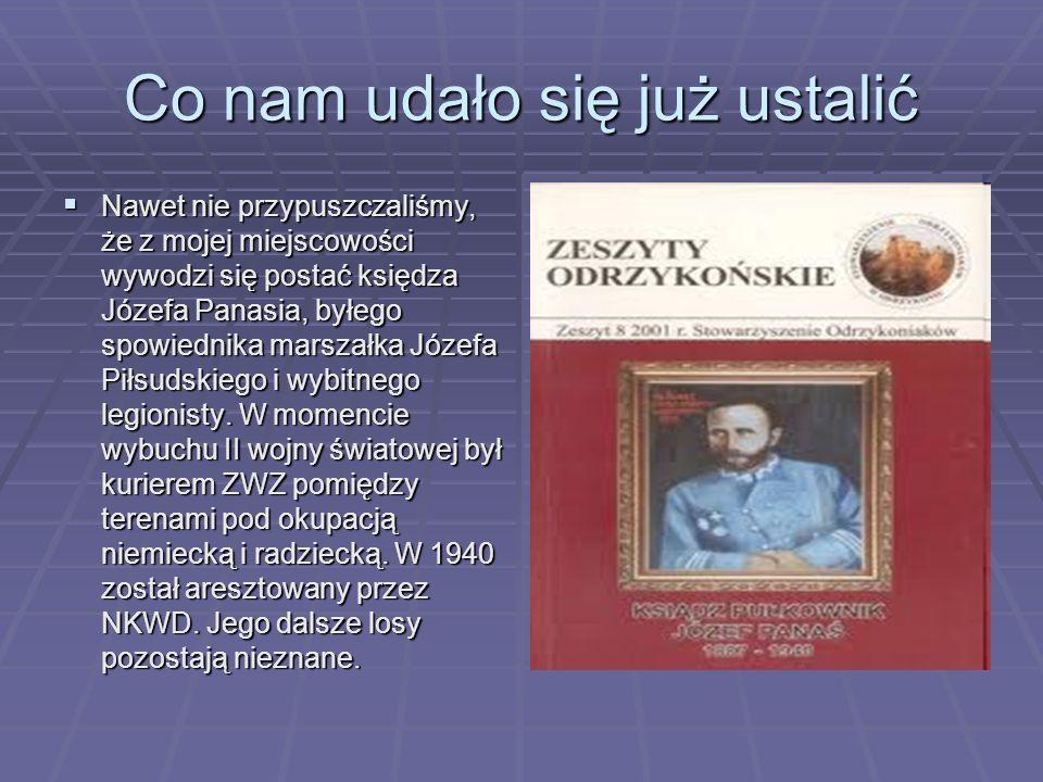 Co nam udało się już ustalić Nawet nie przypuszczaliśmy, że z mojej miejscowości wywodzi się postać księdza Józefa Panasia, byłego spowiednika marszałka Józefa Piłsudskiego i wybitnego legionisty.