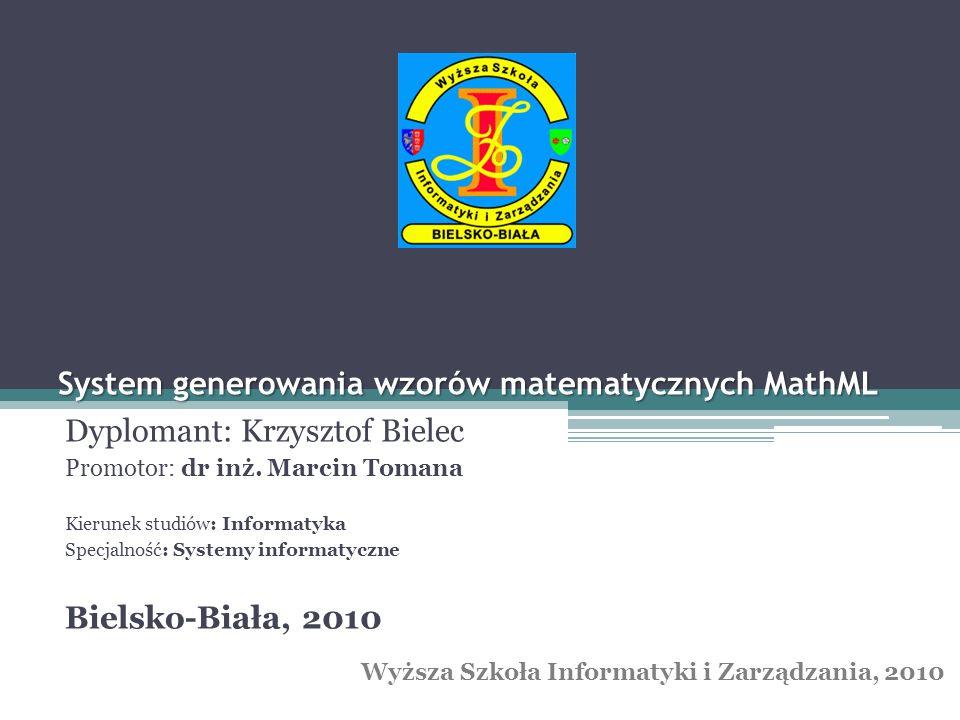 System generowania wzorów matematycznych MathML Dyplomant: Krzysztof Bielec Promotor: dr inż. Marcin Tomana Kierunek studiów: Informatyka Specjalność: