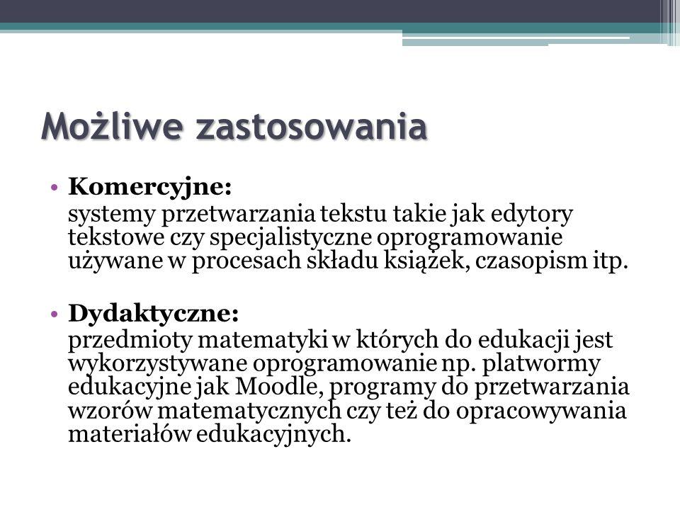 Możliwe zastosowania Komercyjne: systemy przetwarzania tekstu takie jak edytory tekstowe czy specjalistyczne oprogramowanie używane w procesach składu