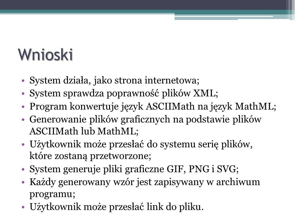 Wnioski System działa, jako strona internetowa; System sprawdza poprawność plików XML; Program konwertuje język ASCIIMath na język MathML; Generowanie