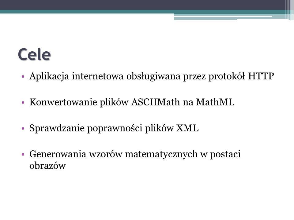 Cele Aplikacja internetowa obsługiwana przez protokół HTTP Konwertowanie plików ASCIIMath na MathML Sprawdzanie poprawności plików XML Generowania wzo