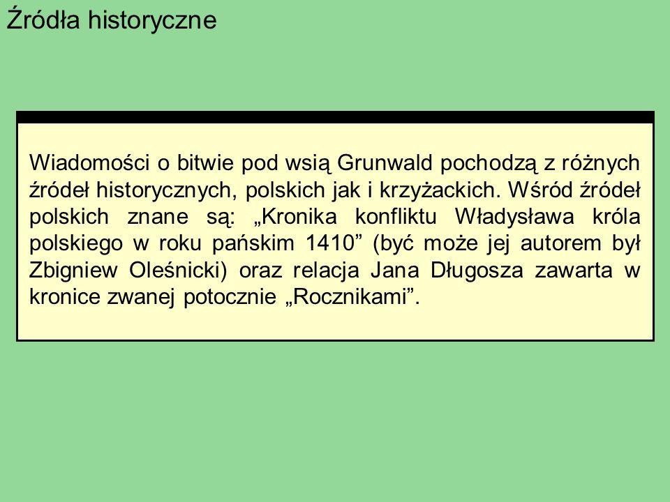 Źródła historyczne Wiadomości o bitwie pod wsią Grunwald pochodzą z różnych źródeł historycznych, polskich jak i krzyżackich. Wśród źródeł polskich zn