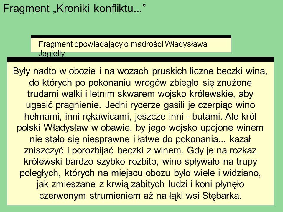 Fragment Kroniki konfliktu... Fragment opowiadający o mądrości Władysława Jagiełły Były nadto w obozie i na wozach pruskich liczne beczki wina, do któ