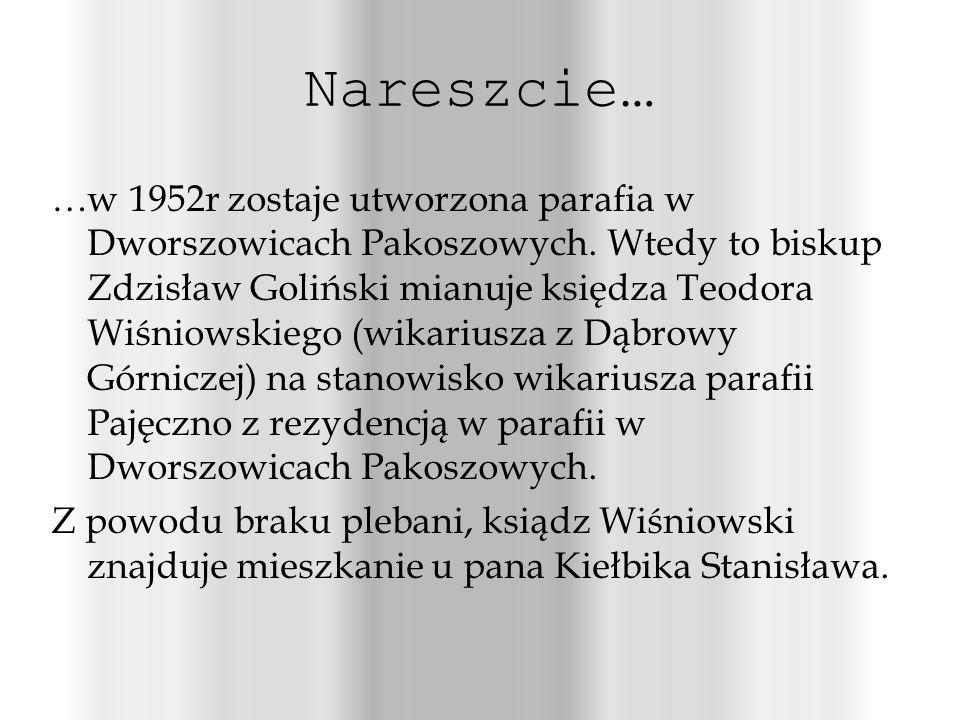 Nareszcie… …w 1952r zostaje utworzona parafia w Dworszowicach Pakoszowych.