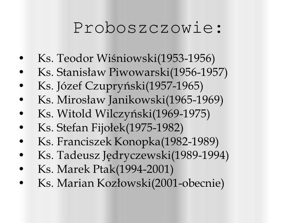 Proboszczowie: Ks.Teodor Wiśniowski(1953-1956) Ks.