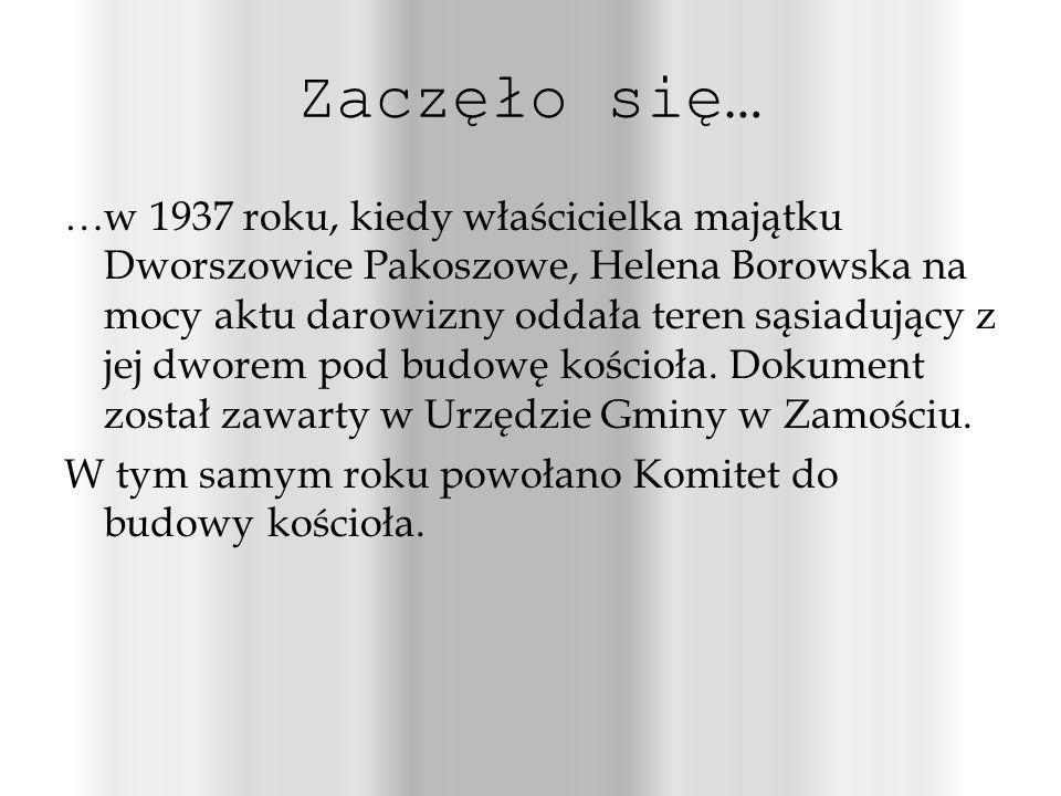 Zaczęło się… …w 1937 roku, kiedy właścicielka majątku Dworszowice Pakoszowe, Helena Borowska na mocy aktu darowizny oddała teren sąsiadujący z jej dworem pod budowę kościoła.