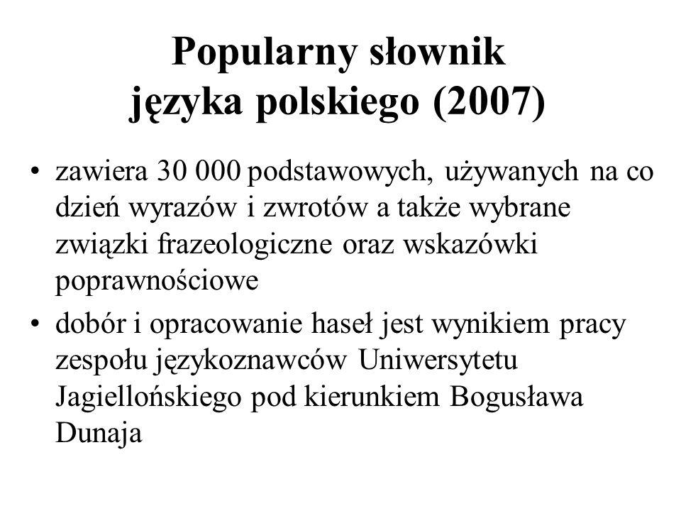 Popularny słownik języka polskiego (2007) zawiera 30 000 podstawowych, używanych na co dzień wyrazów i zwrotów a także wybrane związki frazeologiczne