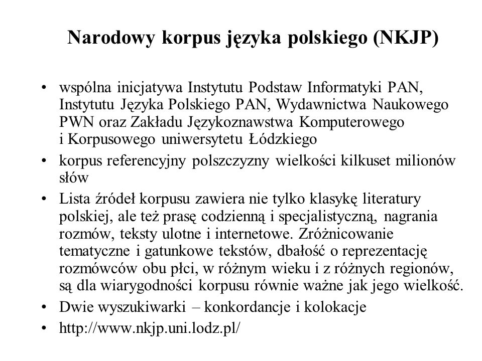 Narodowy korpus języka polskiego (NKJP) wspólna inicjatywa Instytutu Podstaw Informatyki PAN, Instytutu Języka Polskiego PAN, Wydawnictwa Naukowego PW