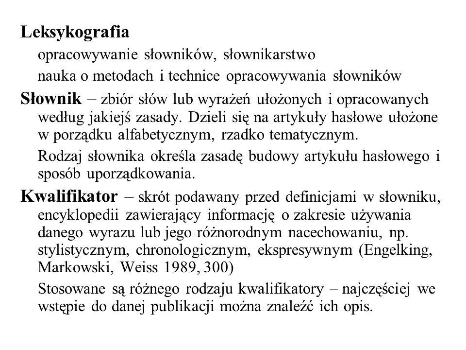 Leksykografia opracowywanie słowników, słownikarstwo nauka o metodach i technice opracowywania słowników Słownik – zbiór słów lub wyrażeń ułożonych i