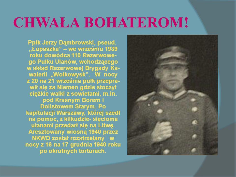 CHWAŁA BOHATEROM.Ppłk Jerzy Dąmbrowski, pseud.