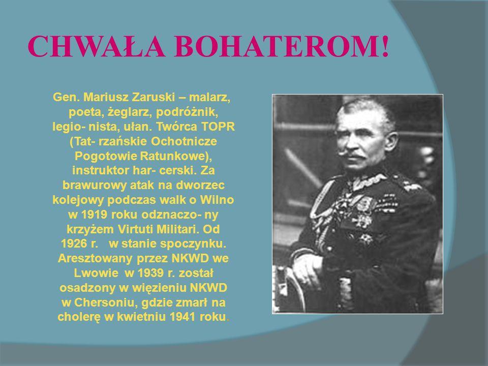 CHWAŁA BOHATEROM.Gen. Mariusz Zaruski – malarz, poeta, żeglarz, podróżnik, legio- nista, ułan.