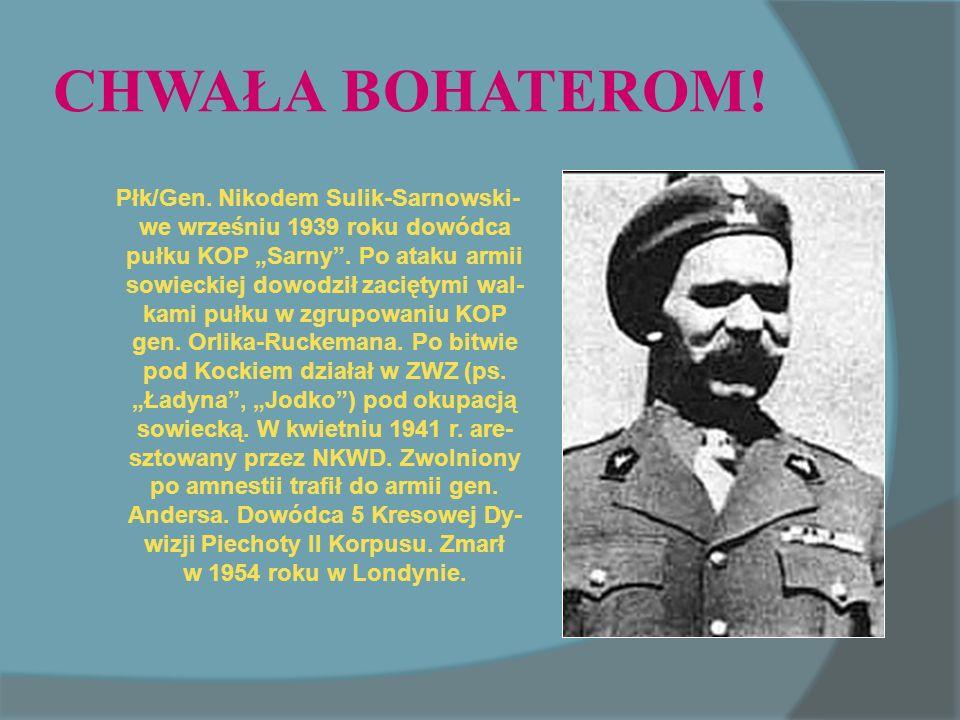 CHWAŁA BOHATEROM.Płk/Gen. Nikodem Sulik-Sarnowski- we wrześniu 1939 roku dowódca pułku KOP Sarny.