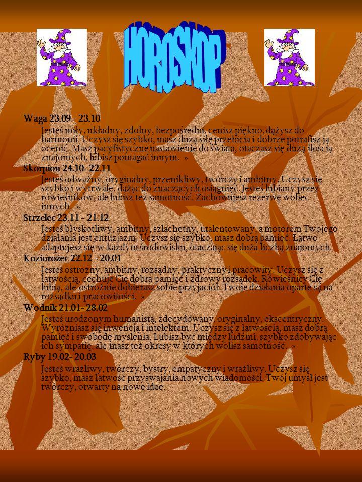 Waga 23.09 - 23.10 Jesteś miły, układny, zdolny, bezpośredni, cenisz piękno, dążysz do harmonii.