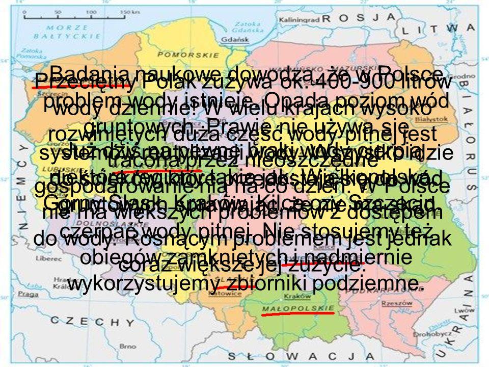 Badania naukowe dowodzą, że w Polsce problem wody istnieje. Opada poziom wód gruntowych. Prawie nie używa się systemów reutylizacji wody. Wszystko idz