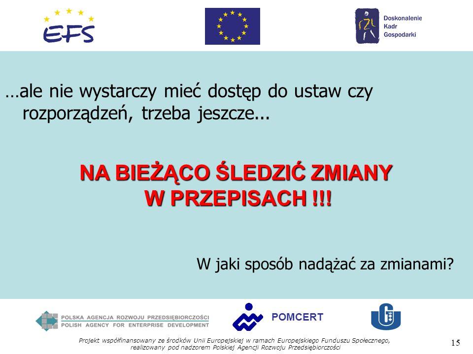 Projekt współfinansowany ze środków Unii Europejskiej w ramach Europejskiego Funduszu Społecznego, realizowany pod nadzorem Polskiej Agencji Rozwoju Przedsiębiorczości 15 POMCERT …ale nie wystarczy mieć dostęp do ustaw czy rozporządzeń, trzeba jeszcze...