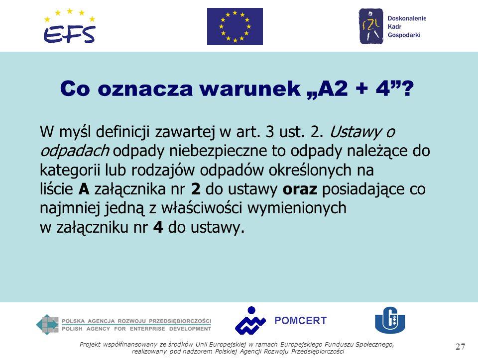 Projekt współfinansowany ze środków Unii Europejskiej w ramach Europejskiego Funduszu Społecznego, realizowany pod nadzorem Polskiej Agencji Rozwoju Przedsiębiorczości 27 POMCERT Co oznacza warunek A2 + 4.