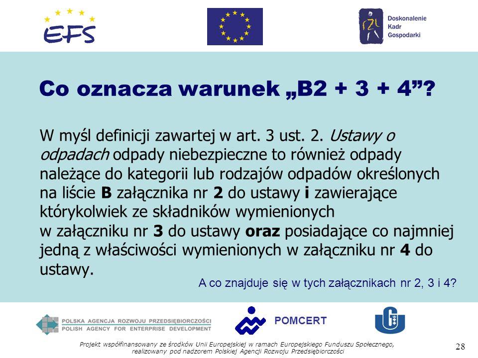Projekt współfinansowany ze środków Unii Europejskiej w ramach Europejskiego Funduszu Społecznego, realizowany pod nadzorem Polskiej Agencji Rozwoju Przedsiębiorczości 28 POMCERT Co oznacza warunek B2 + 3 + 4.