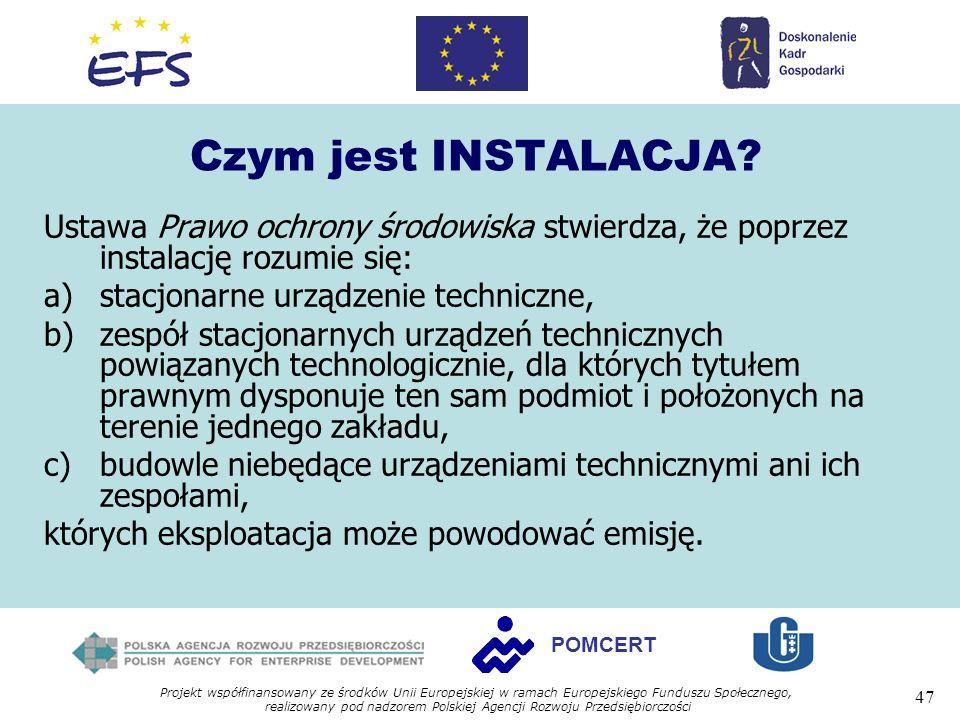 Projekt współfinansowany ze środków Unii Europejskiej w ramach Europejskiego Funduszu Społecznego, realizowany pod nadzorem Polskiej Agencji Rozwoju Przedsiębiorczości 47 POMCERT Czym jest INSTALACJA.